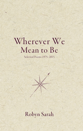 Wherever We Mean to Be - Selected Poems, 1975-2015 ebook by Robyn Sarah