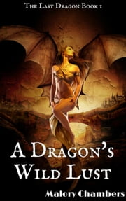 A Dragon's Wild Lust - Romance Fantasy Weredragons, #1 ebook by Malory Chambers