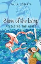 Slave of the Lamp - Releasing the Genie ebook by Paula Fogarty