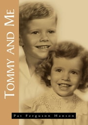 Tommy and Me, My Memories of my Brother Tom ebook by Pat Ferguson Hanson