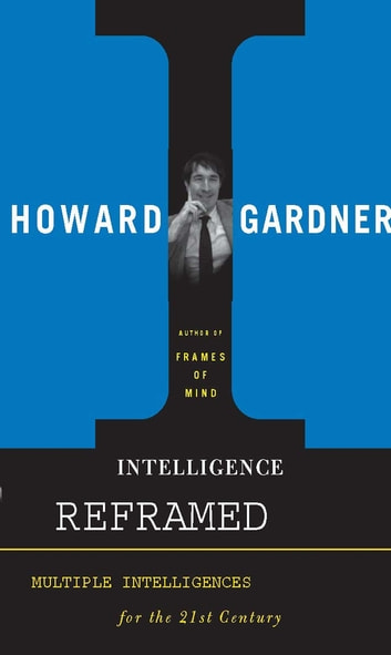 Intelligence Reframed - Multiple Intelligences for the 21st Century ebook by Howard E. Gardner