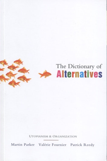 The Dictionary of Alternatives - Utopianism and Organization ebook by Valerie Fournier,Patrick Reedy,Doctor Martin Parker