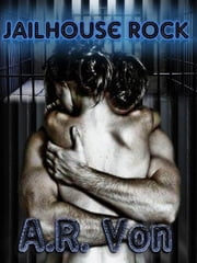 Jailhouse Rock ebook by A.R. Von