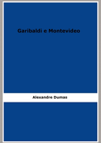 Garibaldi e Montevideo (1859) ebook by Alexandre Dumas