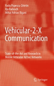 Vehicular-2-X Communication - State-of-the-Art and Research in Mobile Vehicular Ad hoc Networks ebook by Radu Popescu-Zeletin,Ilja Radusch,Mihai Adrian Rigani