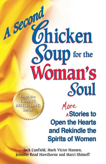 A Second Chicken Soup for the Woman's Soul - More Stories to Open the Hearts and Rekindle the Spirits of Women ebook by Jack Canfield,Mark Victor Hansen