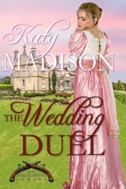 The Wedding Duel - A charming Regency-era tale of a duel, a dilemma, and undeniable desire... ebook by Katy Madison