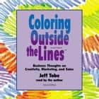 Coloring outside the Lines - Business Thoughts on Creativity, Marketing, and Sales audiobook by
