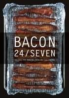 Bacon 24/7: Recipes for Curing, Smoking, and Eating ebook by Theresa Gilliam,E. Jane Armstrong