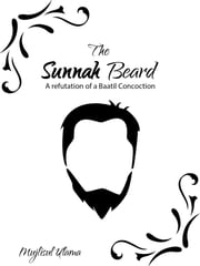 The Sunnah Beard - A refutation of a Baatil Concoction ebook by Mujlisul Ulama