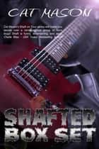 Shafted: Box Set One ebook by Cat Mason