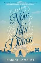Now Let's Dance - A feel-good book about finding love, and loving life ebook by Karine Lambert, Anthea Bell