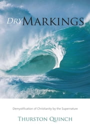 Dry Markings - Demystification of Christianity by the Supernature ebook by Thurston Quinch