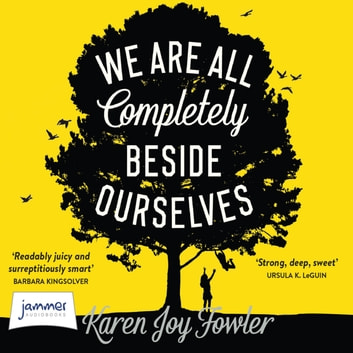 We Are All Completely Beside Ourselves audiobook by Karen Joy Fowler