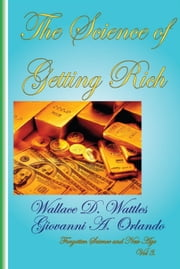 The Science of Getting Rich ebook by Giovanni A. Orlando,Wallace D. Wattles
