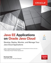 Java EE Applications on Oracle Java Cloud: - Develop, Deploy, Monitor, and Manage Your Java Cloud Applications ebook by Harshad Oak
