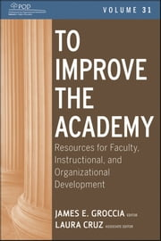 To Improve the Academy - Resources for Faculty, Instructional, and Organizational Development ebook by Laura Cruz,James E. Groccia