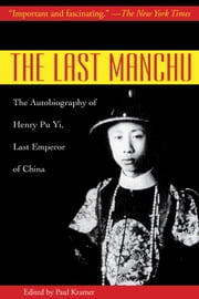 The Last Manchu - The Autobiography of Henry Pu Yi, Last Emperor of China ebook by Henry Pu Yi,Paul Kramer