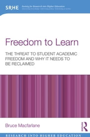 Freedom to Learn - The threat to student academic freedom and why it needs to be reclaimed ebook by Bruce Macfarlane