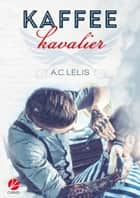 Kaffeekavalier eBook by A.C. Lelis