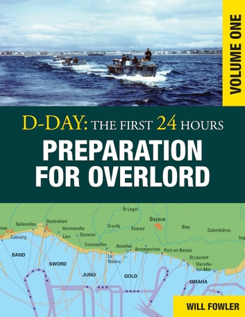D-Day: Preparation for Overlord Vol 1 ebook by Will Fowler