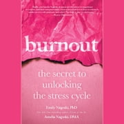 Burnout - The Secret to Unlocking the Stress Cycle livre audio by Emily Nagoski, PhD, Amelia Nagoski, DMA
