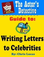 The Actor's Detective Guide to Writing Letters to Celebrities ebook by Chris Lucas