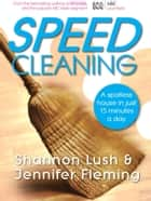 Speedcleaning: Room by room cleaning in the fast lane ebook by Shannon Lush, Jennifer Fleming