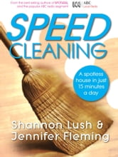 Speedcleaning: Room by room cleaning in the fast lane ebook by Shannon Lush,Jennifer Fleming