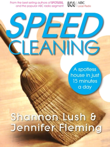 Speedcleaning - Room by room cleaning in the fast lane ebook by Shannon Lush,Jennifer Fleming