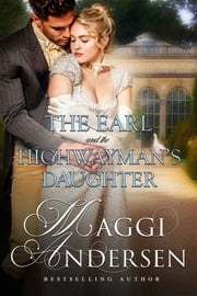 The Earl and the Highwayman's Daughter ebook by Maggi Andersen