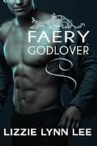 Faery Godlover ebook door Lizzie Lynn Lee