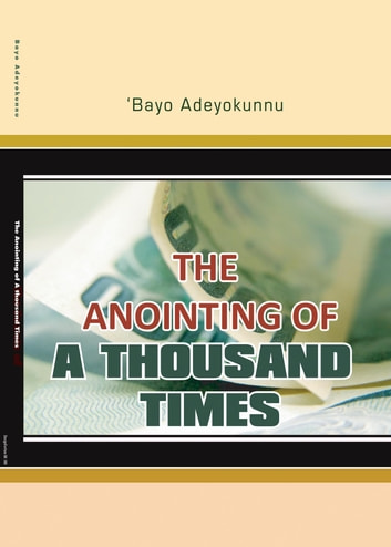 The Anointing of a Thousand Times ebook by Bayo Adeyokunnu