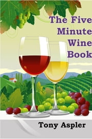 The Five Minute Wine Book ebook by Tony Aspler