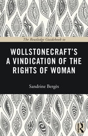The Routledge Guidebook to Wollstonecraft's A Vindication of the Rights of Woman ebook by Sandrine Berges