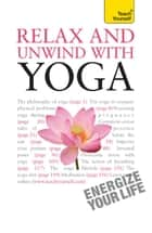 Relax And Unwind With Yoga: Teach Yourself ebook by Swami Saradananda