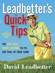 Leadbetter's Quick Tips - The Very Best Short Lessons to Fix Any Part of Your Game ebook by David Leadbetter