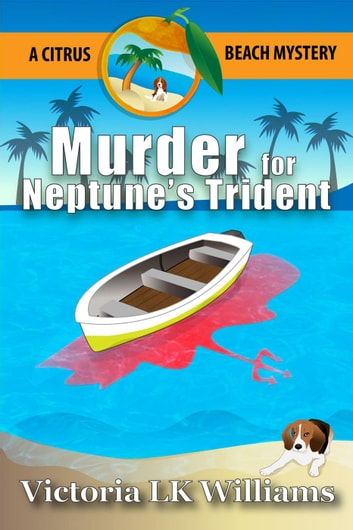 Murder for Neptune's Trident - Citrus Beach Mysteries, #1 ebook by Victoria LK Williams