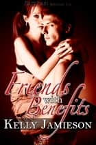 Friends with Benefits ebook by Kelly Jamieson