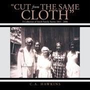 """Cut From The Same Cloth"" - A Collection of Smith Family Stories 1841 - 2006 ebook by C.A. Hawkins"