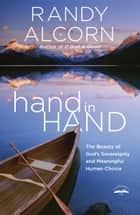 hand in Hand - The Beauty of God's Sovereignty and Meaningful Human Choice ebook by