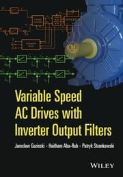 Variable Speed AC Drives with Inverter Output Filters ebook by Jaroslaw Guzinski,Haitham Abu-Rub,Patryk Strankowski