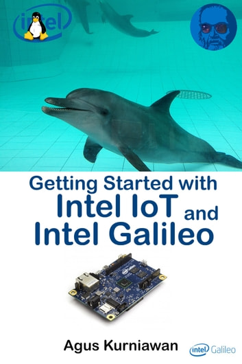 Getting Started with Intel IoT and Intel Galileo ebook by Agus Kurniawan