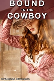 Bound By The Cowboy (Western Bondage Erotica) - bondage, western, anal sex, cowboy ebook by Prudence Sinclaire