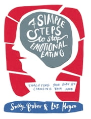 Seven Simple Steps to Stop Emotional Eating - targeting your body by changing your mind ebook by Sally Baker,Liz Hogon,Dr Mattew Capehorn