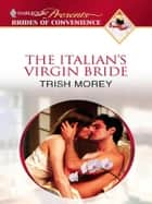 The Italian's Virgin Bride ebook by Trish Morey