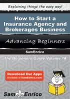 How to Start a Insurance Agency and Brokerages Business ebook by Maurice Mcdonnell