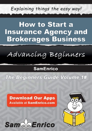 How to Start a Insurance Agency and Brokerages Business - How to Start a Insurance Agency and Brokerages Business ebook by Maurice Mcdonnell
