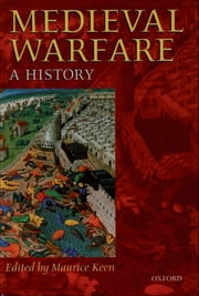 Medieval Warfare: A History ebook by Maurice Keen
