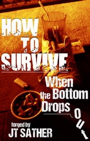 How to Survive When the Bottom Drops Out ebook by Jt Sather